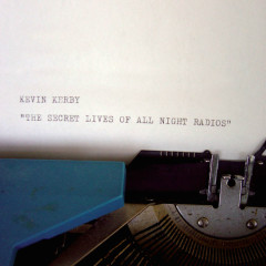 The Secret Lives Of All Night Radios - Kevin Kerby
