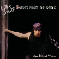 Men Without Women (Deluxe Edition) - Little Steven, The Disciples Of Soul