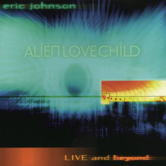 Live And Beyond - Eric Johnson, Alien Love Child