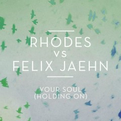 Your Soul (Holding On) - RHODES,Felix Jaehn