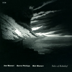 Tales Of Rohnlief - Joe Maneri, Barre Phillips, Mat Maneri