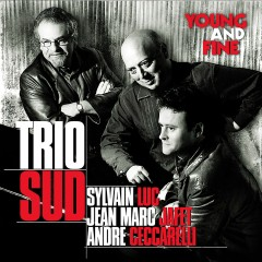 Young and Fine (feat. Sylvain Luc, Jean-Marc Jafet & André Ceccarelli) - Trio Sud, Sylvain Luc, Jean-Marc Jafet, André Ceccarelli