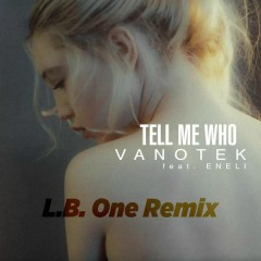 Tell Me Who (L.B.One Remix) - Vanotek,ENELI