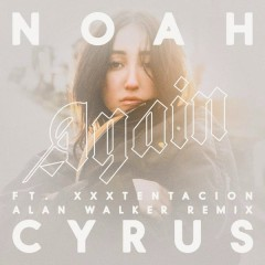 Again (Alan Walker Remix) - Noah Cyrus,XXXTENTACION