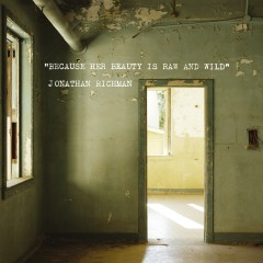 Because Her Beauty Is Raw And Wild - Jonathan Richman