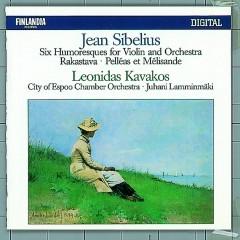Jean Sibelius : Six Humoresques for Violin and Orchestra, Rakastava, Pelleás Et Mélisande - Leonidas Kavakos, Tapiola Sinfonietta