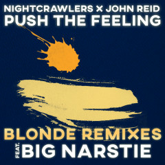 Push The Feeling (Blonde Remixes) - Nightcrawlers, John Reid, Big Narstie