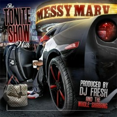 The Tonite Show with Messy Marv - Messy Marv, DJ.Fresh