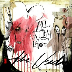 All That I've Got - The Used