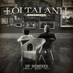 Lỗi Tại Anh (Remixes EP) - Alex Lam