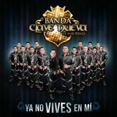 Ya No Vives En Mí - Banda Clave Nueva De Max Peraza