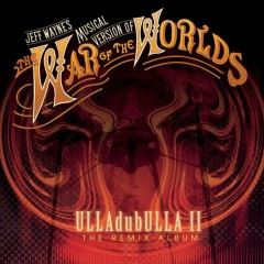 Jeff Wayne's Musical Version of The War of The Worlds: ULLAdubULLA - The Remix Album Vol II - Jeff Wayne