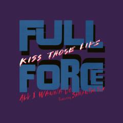 Kiss Those Lips - Full Force