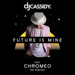 Future Is Mine (feat. Chromeo) [Remix EP] - DJ Cassidy, Chromeo