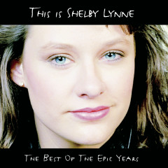 This Is Shelby Lynne (The Best Of the Epic Years) - Shelby Lynne