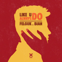 Like U Always Do - Felguk, BIAN