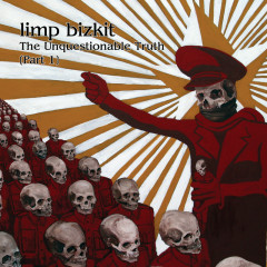 The Unquestionable Truth (Pt. 1) - Limp Bizkit