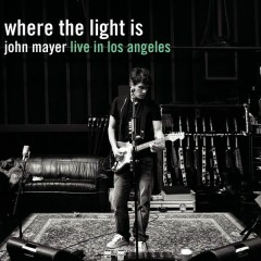 Where the Light Is: John Mayer Live In Los Angeles - John Mayer