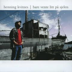 Bare vente litt på sjelen - Henning Kvitnes