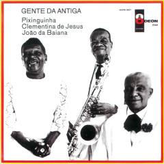 Gente Da Antiga - Pixinguinha, Clementina De Jesus, Joao Da Bahiana