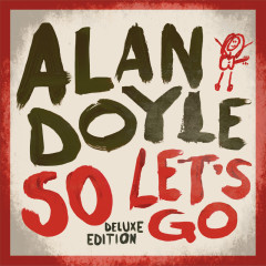 So Let's Go (Deluxe) - Alan Doyle