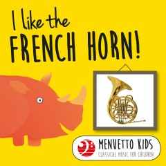 I Like the French Horn! (Menuetto Kids - Classical Music for Children) - Various Artists
