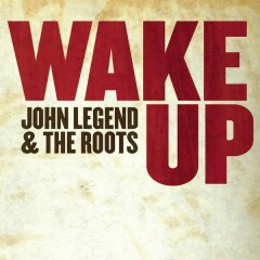 Wake Up [Digital 45] - John Legend,The Roots