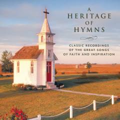 A Heritage of Hymns - Classic Recordings of the Great Songs of Faith and Inspiration - Various Artists