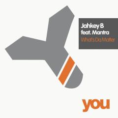 Whats Da Matter - Jahkey B, Mantra