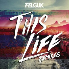 This Life (Remixes) - Felguk