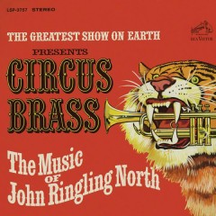The Greatest Show on Earth Presents Circus Brass - The Music of John Ringling North