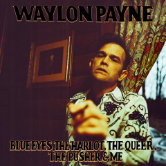 Blue Eyes, The Harlot, The Queer, The Pusher & Me - Waylon Payne