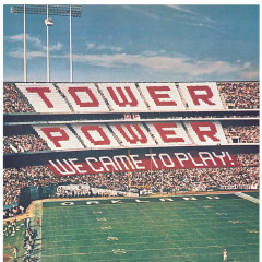 We Came To Play! - Tower of Power