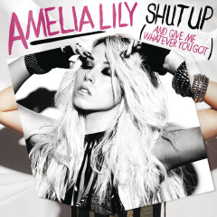 Shut Up (And Give Me Whatever You Got) - Amelia Lily