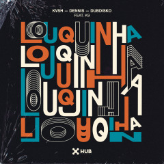Louquinha - KVSH, Dennis DJ, Dubdisko, K9