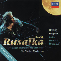 Dvorák: Rusalka - Highlights - Renee Fleming, Ben Heppner, Czech Philharmonic Orchestra, Sir Charles Mackerras