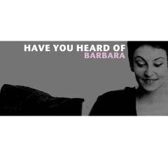 Have You Heard Of Barbara - Barbara