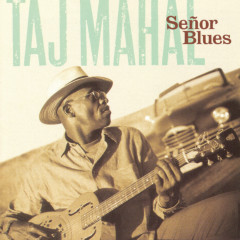 Senõr Blues - Taj Mahal