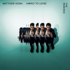 Hard To Love (The Remixes) - Matthew Koma