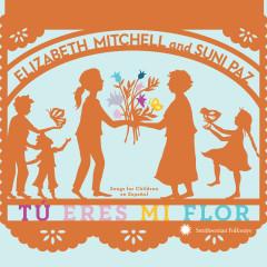 Tú Eres Mi Flor: Songs For Children en Espanõl - Elizabeth Mitchell, Suni Paz