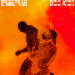 Moral Panic - Nothing But Thieves