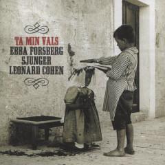 Ta Min Vals/Sjunger Leonard Cohen - Ebba Forsberg