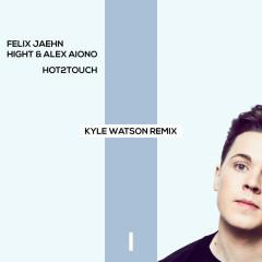 Hot2Touch (Kyle Watson Remix) - Felix Jaehn, Hight, Alex Aiono