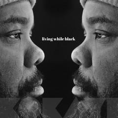 Living While Black - Kokayi