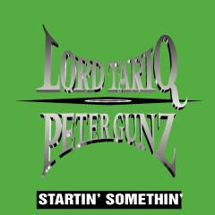 Startin' Somethin' - Lord Tariq, Peter Gunz