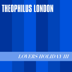 Lovers Holiday III - Theophilus London