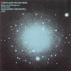 Unreleased Tracks From Between Nothingness & Eternity - Mahavishnu Orchestra