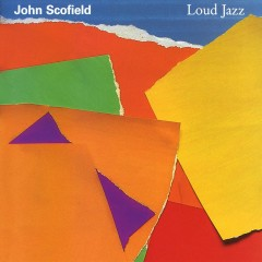 Loud Jazz - John Scofield