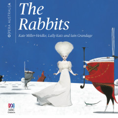 The Rabbits - Kate Miller-Heidke, Iain Grandage, Lally Katz