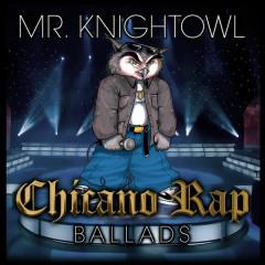 Chicano Rap Ballads - Mr. Knightowl